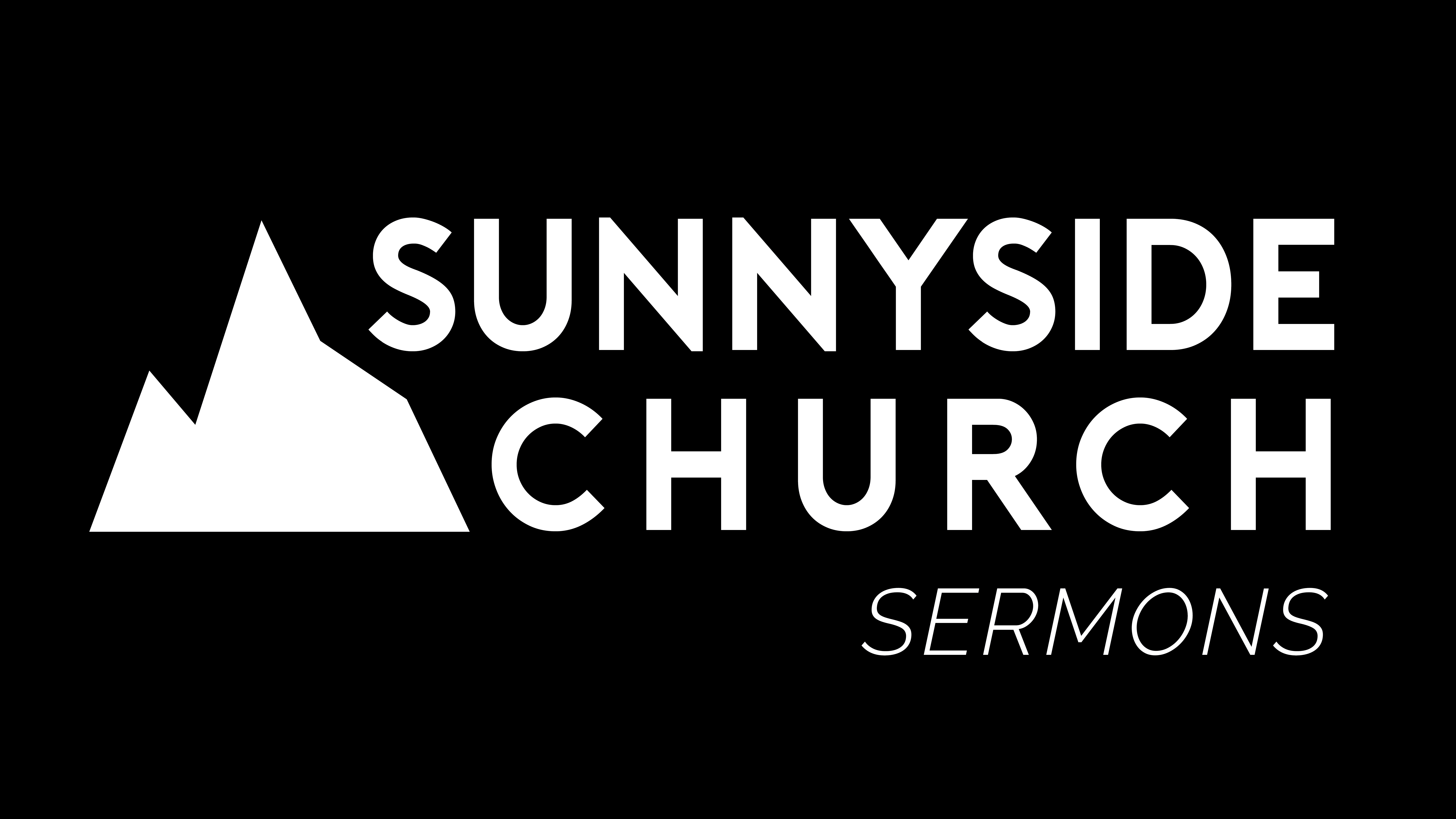 Sunnyside Church     Series   Stand Alone Message